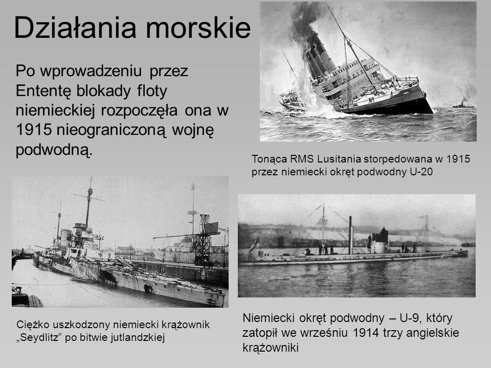 Działania morskie Po wprowadzeniu przez Ententę blokady floty niemieckiej rozpoczęła ona w 1915 nieograniczoną wojnę podwodną. Tonąca RMS Lusitania st