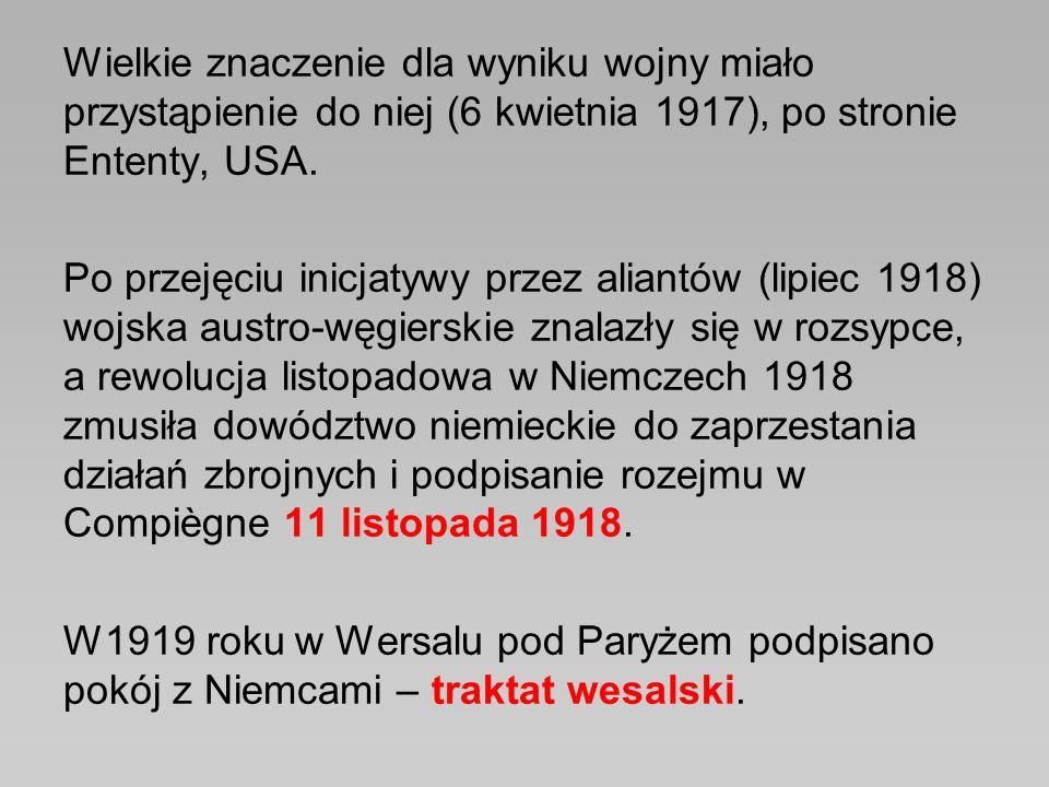 Wielkie znaczenie dla wyniku wojny miało przystąpienie do niej (6 kwietnia 1917), po stronie Ententy, USA. Po przejęciu inicjatywy przez aliantów (lip