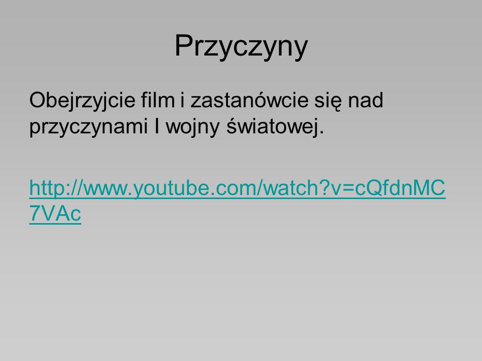 Przyczyny Obejrzyjcie film i zastanówcie się nad przyczynami I wojny światowej. http://www.youtube.com/watch?v=cQfdnMC 7VAc