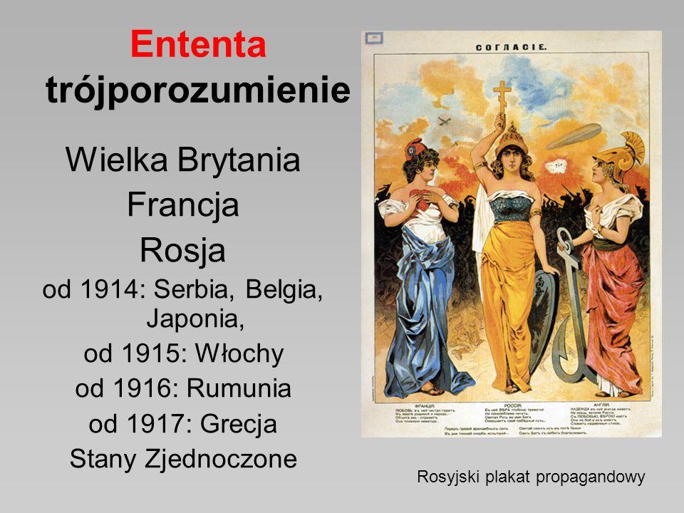 Ententa trójporozumienie Wielka Brytania Francja Rosja od 1914: Serbia, Belgia, Japonia, od 1915: Włochy od 1916: Rumunia od 1917: Grecja Stany Zjedno