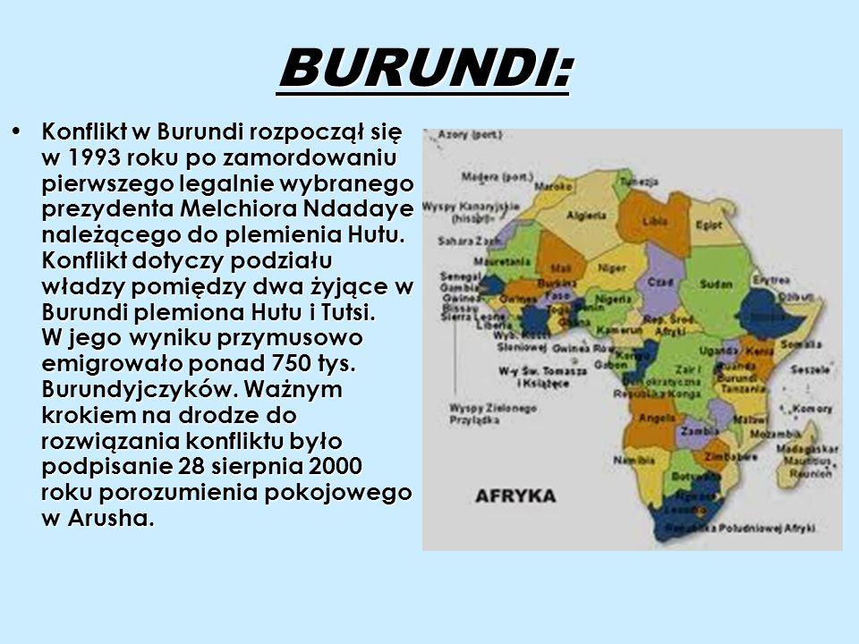 BURUNDI: Konflikt w Burundi rozpoczął się w 1993 roku po zamordowaniu pierwszego legalnie wybranego prezydenta Melchiora Ndadaye należącego do plemien