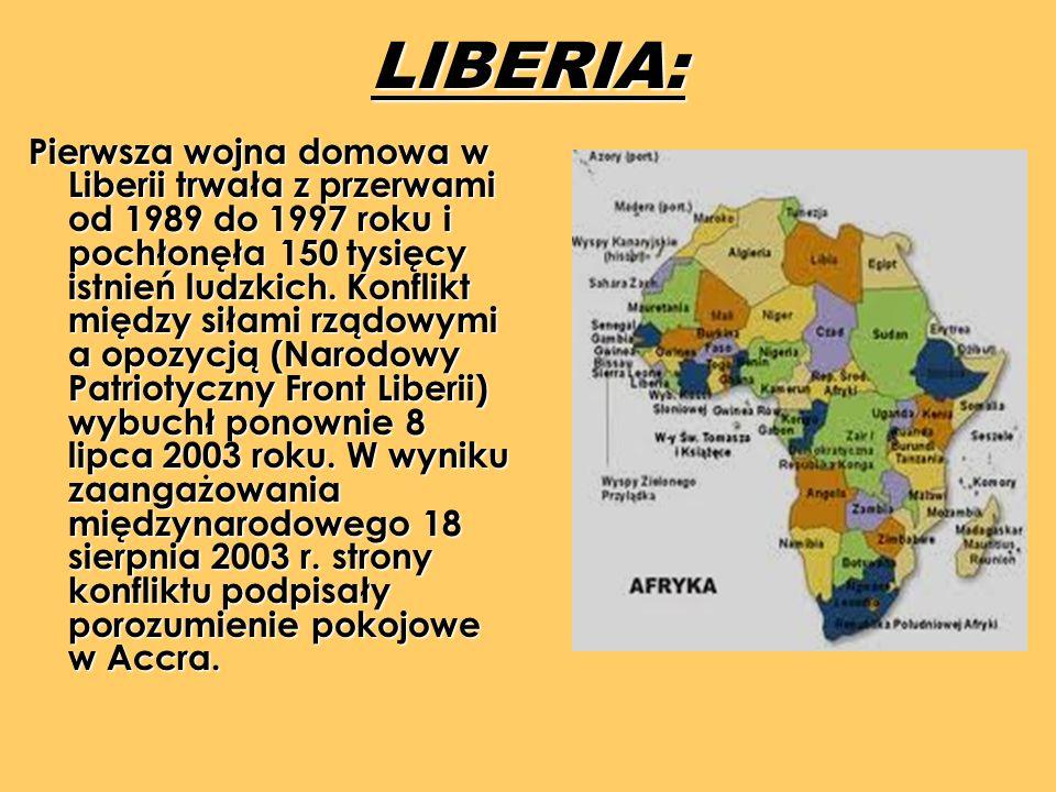 LIBERIA: Pierwsza wojna domowa w Liberii trwała z przerwami od 1989 do 1997 roku i pochłonęła 150 tysięcy istnień ludzkich. Konflikt między siłami rzą