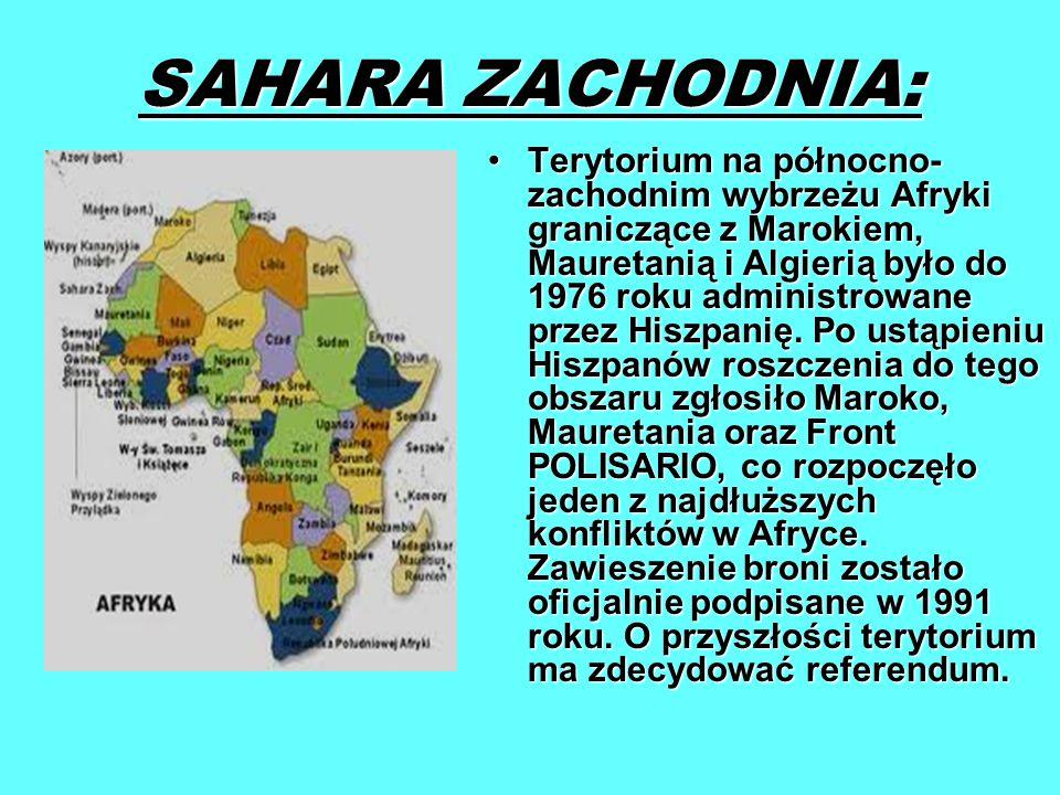 SAHARA ZACHODNIA: Terytorium na północno- zachodnim wybrzeżu Afryki graniczące z Marokiem, Mauretanią i Algierią było do 1976 roku administrowane prze