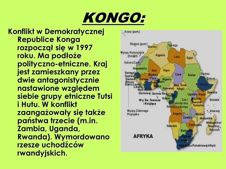 KONGO: Konflikt w Demokratycznej Republice Konga rozpoczął się w 1997 roku. Ma podłoże polityczno-etniczne. Kraj jest zamieszkany przez dwie antagonis