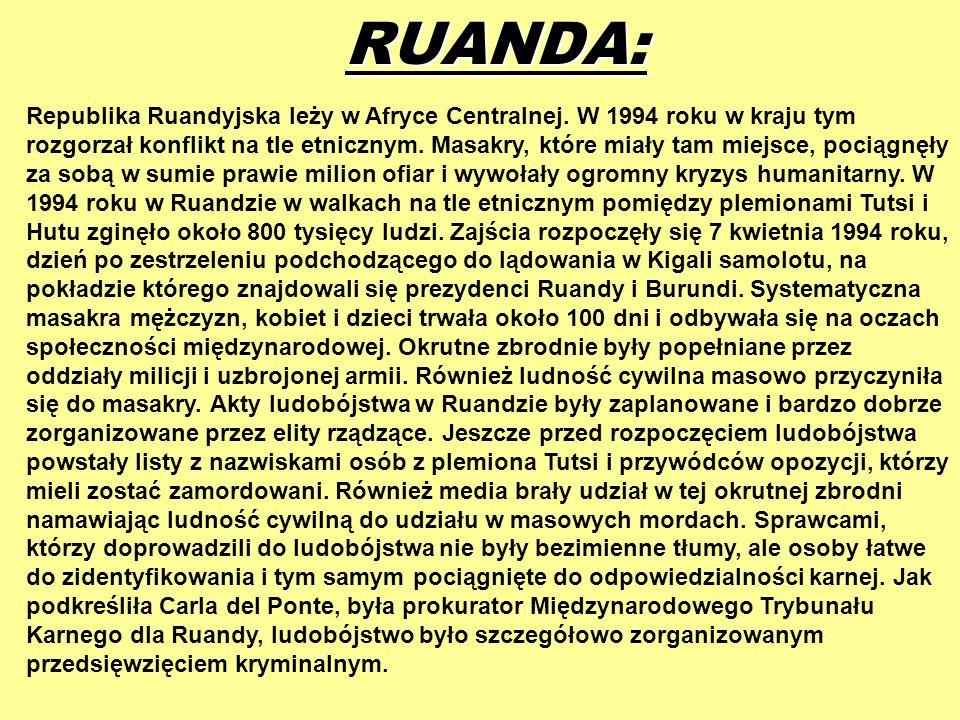 RUANDA: Republika Ruandyjska leży w Afryce Centralnej. W 1994 roku w kraju tym rozgorzał konflikt na tle etnicznym. Masakry, które miały tam miejsce,