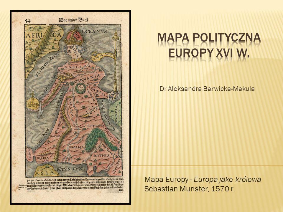 Dr Aleksandra Barwicka-Makula Mapa Europy - Europa jako królowa Sebastian Munster, 1570 r.