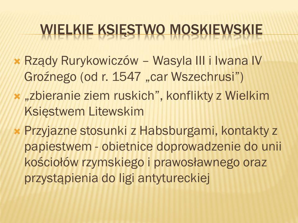 """ Rządy Rurykowiczów – Wasyla III i Iwana IV Groźnego (od r. 1547 """"car Wszechrusi"""")  """"zbieranie ziem ruskich"""", konflikty z Wielkim Księstwem Litewski"""
