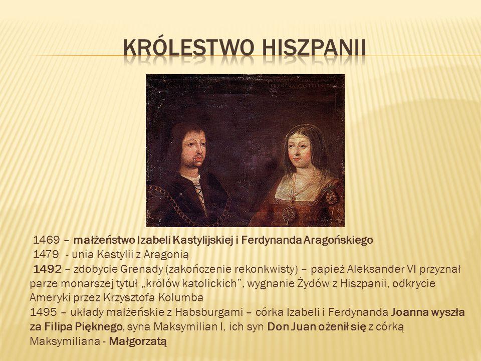 1469 – małżeństwo Izabeli Kastylijskiej i Ferdynanda Aragońskiego 1479 - unia Kastylii z Aragonią 1492 – zdobycie Grenady (zakończenie rekonkwisty) –