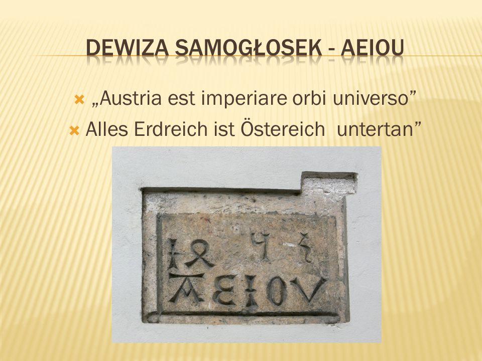 """ """"Austria est imperiare orbi universo""""  Alles Erdreich ist Östereich untertan"""""""