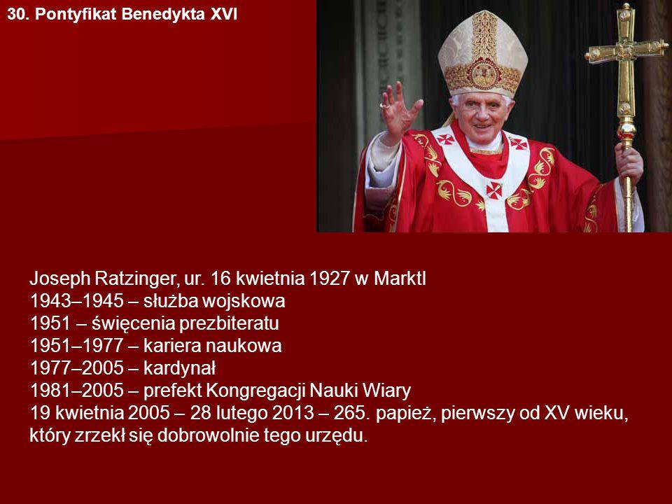 30. Pontyfikat Benedykta XVI Joseph Ratzinger, ur.