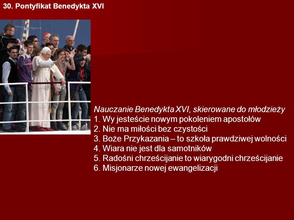 30. Pontyfikat Benedykta XVI Nauczanie Benedykta XVI, skierowane do młodzieży 1.