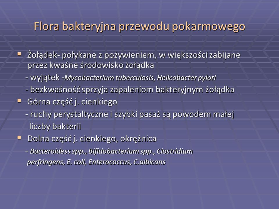 Flora bakteryjna przewodu pokarmowego  Żołądek- połykane z pożywieniem, w większości zabijane przez kwaśne środowisko żołądka - wyjątek - Mycobacteri
