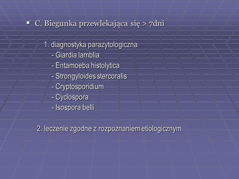  C. Biegunka przewlekająca się > 7dni 1. diagnostyka parazytologiczna 1. diagnostyka parazytologiczna - Giardia lamblia - Giardia lamblia - Entamoeba
