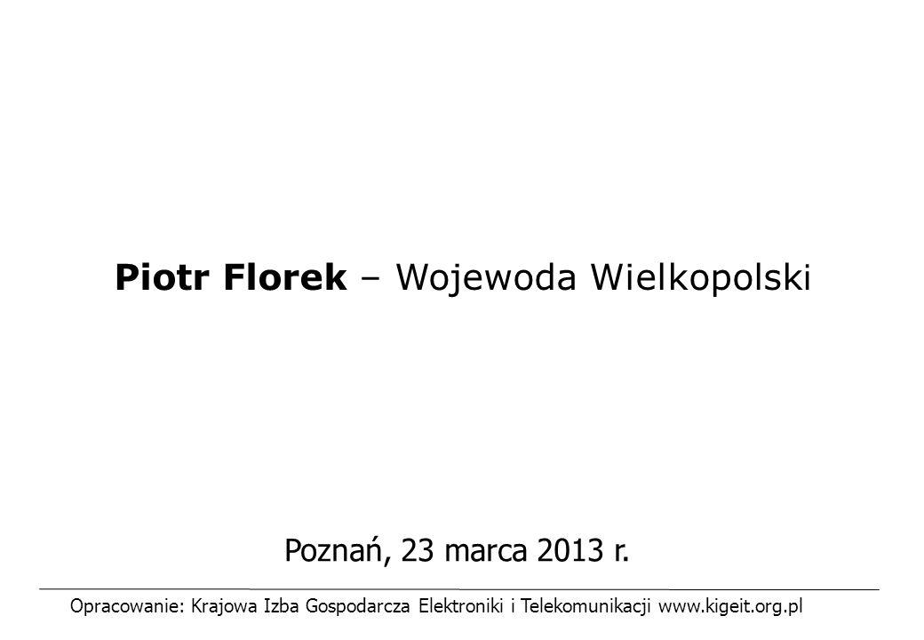 Poznań, 23 marca 2013 r. Piotr Florek – Wojewoda Wielkopolsk i Opracowanie: Krajowa Izba Gospodarcza Elektroniki i Telekomunikacji www.kigeit.org.pl