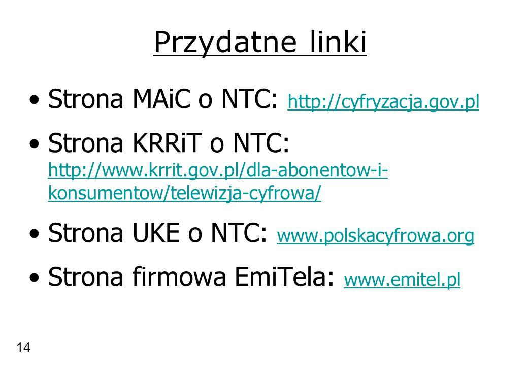 Przydatne linki Strona MAiC o NTC: http://cyfryzacja.gov.pl http://cyfryzacja.gov.pl Strona KRRiT o NTC: http://www.krrit.gov.pl/dla-abonentow-i- konsumentow/telewizja-cyfrowa/ http://www.krrit.gov.pl/dla-abonentow-i- konsumentow/telewizja-cyfrowa/ Strona UKE o NTC: www.polskacyfrowa.org www.polskacyfrowa.org Strona firmowa EmiTela: www.emitel.pl www.emitel.pl 14