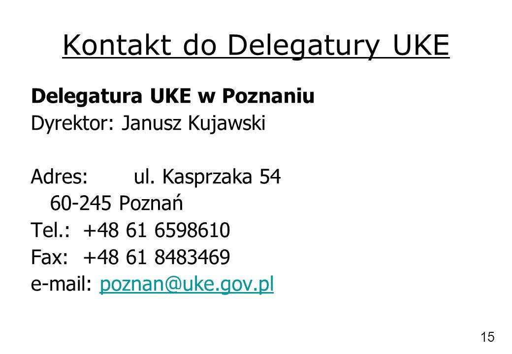 Kontakt do Delegatury UKE Delegatura UKE w Poznaniu Dyrektor: Janusz Kujawski Adres:ul. Kasprzaka 54 60-245 Poznań Tel.:+48 61 6598610 Fax:+48 61 8483