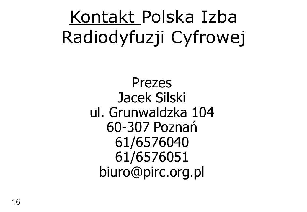 Kontakt Polska Izba Radiodyfuzji Cyfrowej Prezes Jacek Silski ul. Grunwaldzka 104 60-307 Poznań 61/6576040 61/6576051 biuro@pirc.org.pl 16