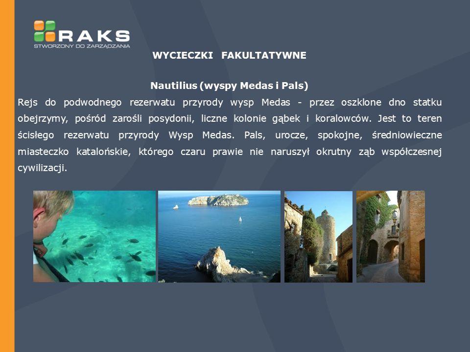WYCIECZKI FAKULTATYWNE Nautilius (wyspy Medas i Pals) Rejs do podwodnego rezerwatu przyrody wysp Medas - przez oszklone dno statku obejrzymy, pośród z