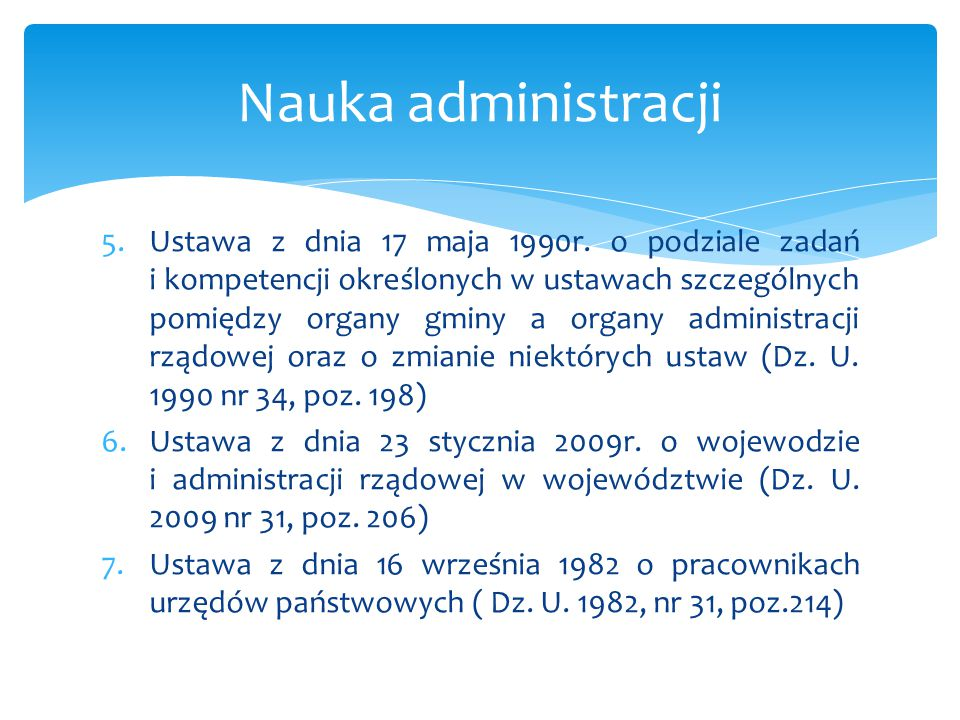 5.Ustawa z dnia 17 maja 1990r. o podziale zadań i kompetencji określonych w ustawach szczególnych pomiędzy organy gminy a organy administracji rządowe