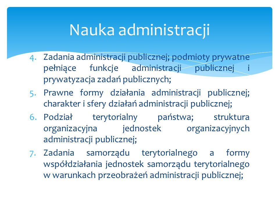 4.Zadania administracji publicznej; podmioty prywatne pełniące funkcje administracji publicznej i prywatyzacja zadań publicznych; 5.Prawne formy dział