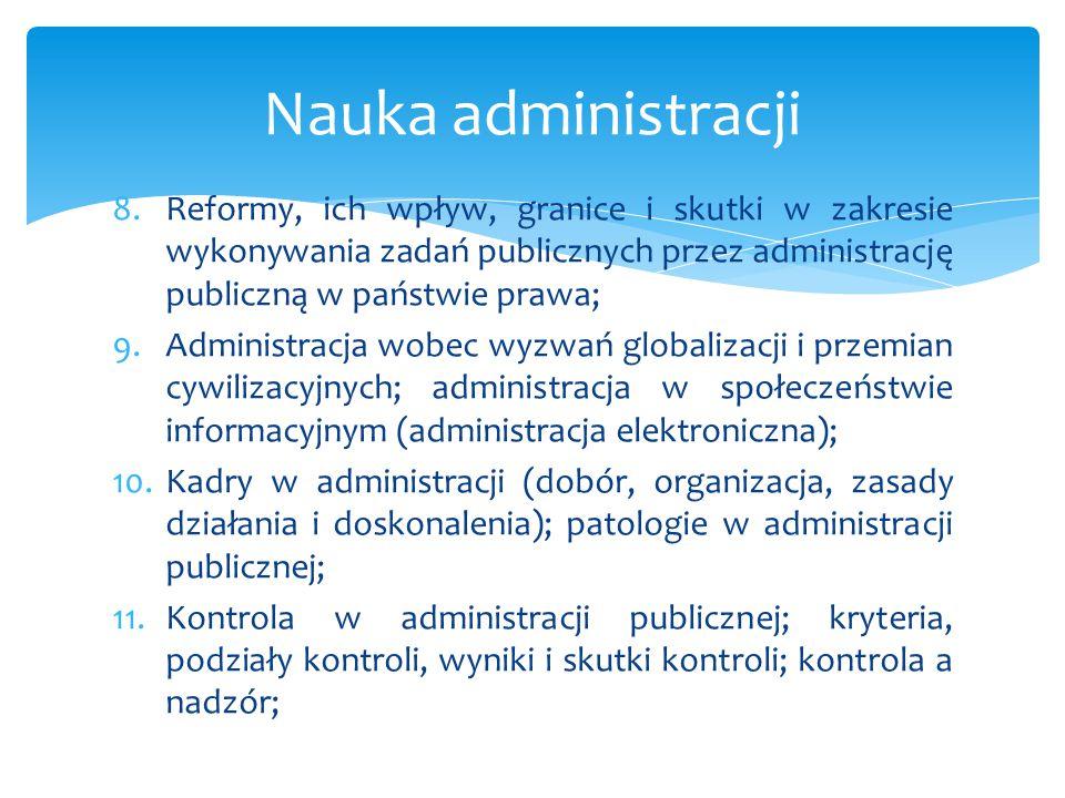 8.Reformy, ich wpływ, granice i skutki w zakresie wykonywania zadań publicznych przez administrację publiczną w państwie prawa; 9.Administracja wobec
