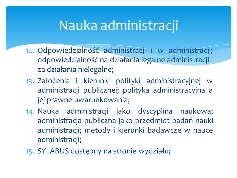 12.Odpowiedzialność administracji i w administracji; odpowiedzialność na działania legalne administracji i za działania nielegalne; 13.Założenia i kie