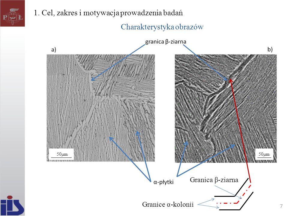 1. Cel, zakres i motywacja prowadzenia badań Charakterystyka obrazów 7 Granice α-kolonii 7 50µm Granica β-ziarna 7
