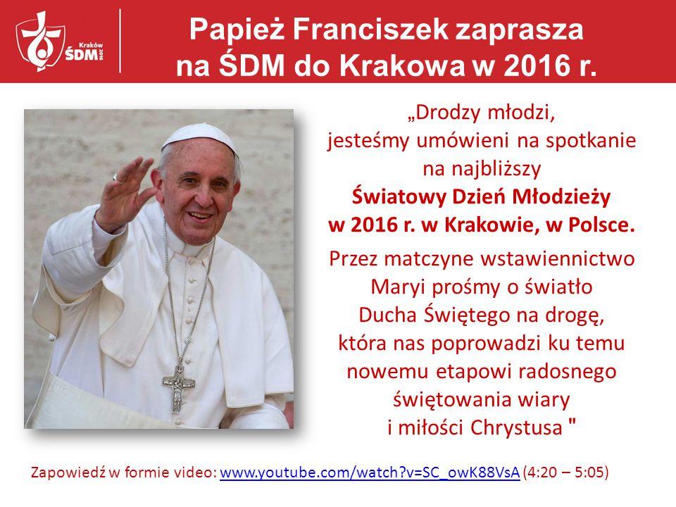 """Papież Franciszek zaprasza na ŚDM do Krakowa w 2016 r. """" Drodzy młodzi, jesteśmy umówieni na spotkanie na najbliższy Światowy Dzień Młodzieży w 2016 r"""