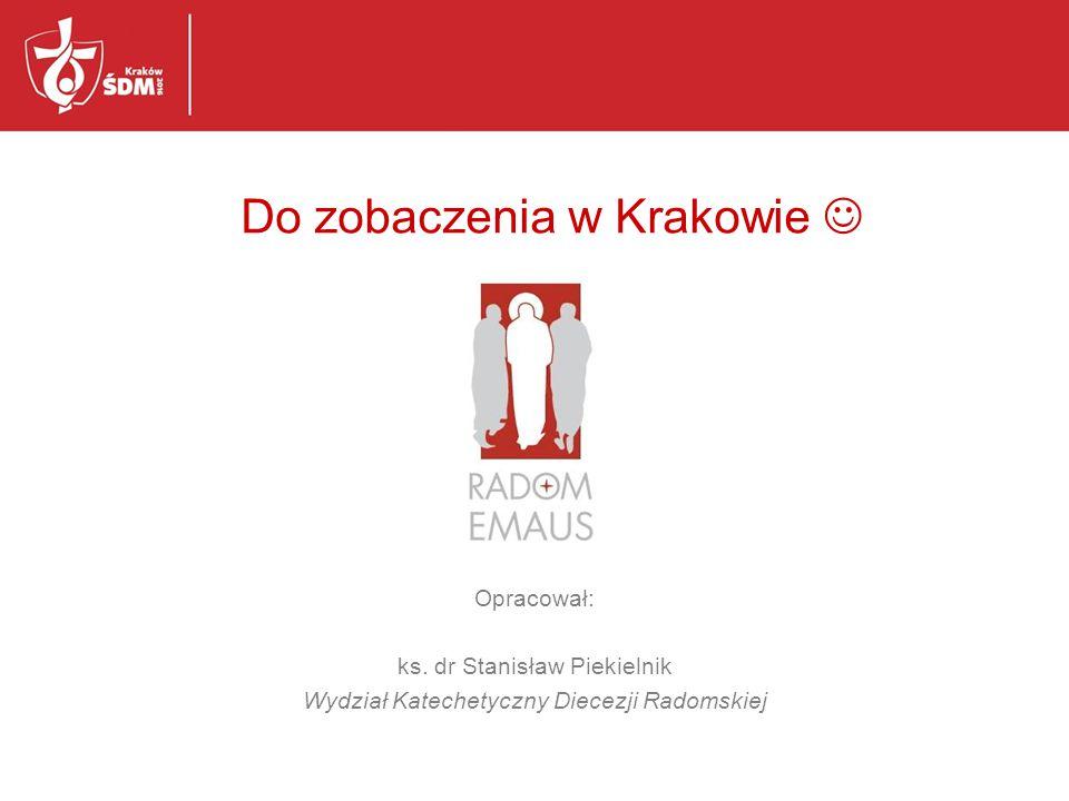 Opracował: ks. dr Stanisław Piekielnik Wydział Katechetyczny Diecezji Radomskiej Do zobaczenia w Krakowie