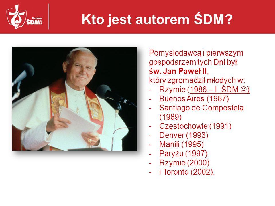 Kto jest autorem ŚDM? Pomysłodawcą i pierwszym gospodarzem tych Dni był św. Jan Paweł II, który zgromadził młodych w: -Rzymie (1986 – I. ŚDM ) -Buenos