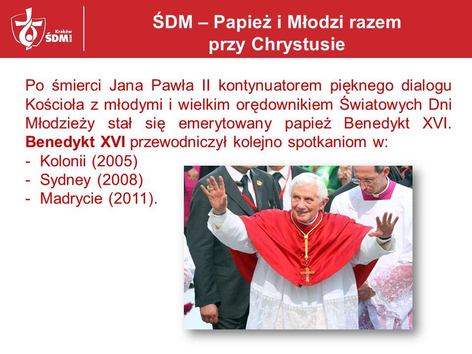 ŚDM – Papież i Młodzi razem przy Chrystusie Po śmierci Jana Pawła II kontynuatorem pięknego dialogu Kościoła z młodymi i wielkim orędownikiem Światowy