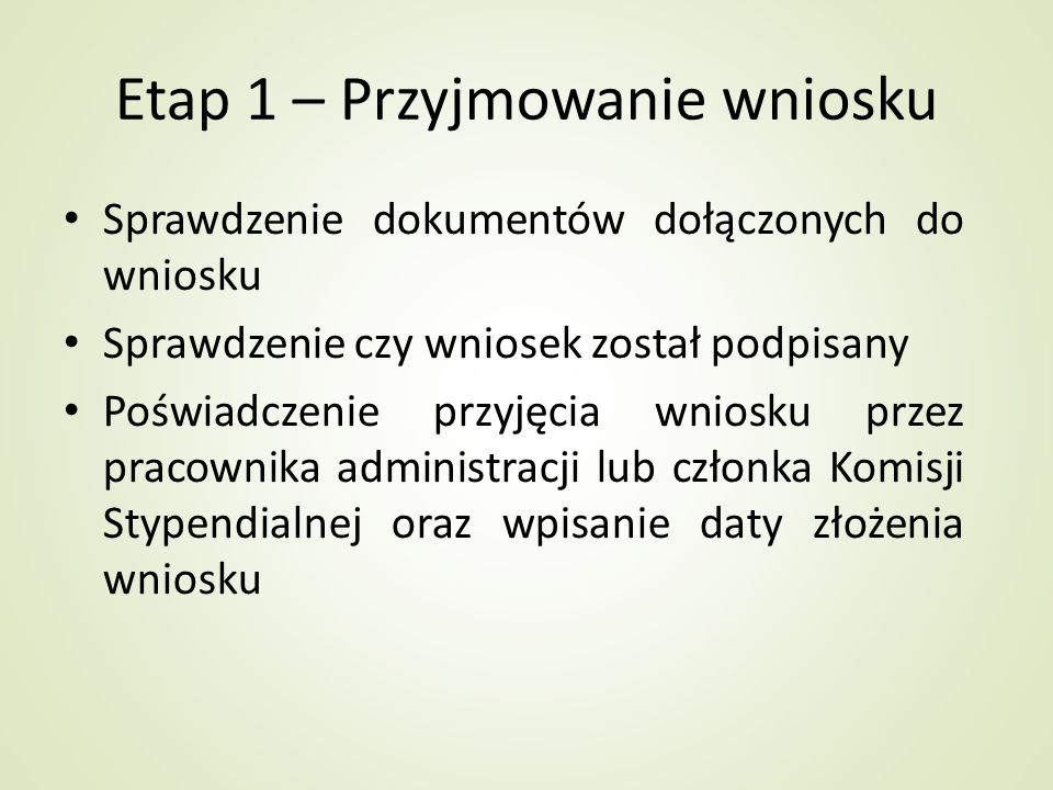 Etap 1 – Przyjmowanie wniosku Sprawdzenie dokumentów dołączonych do wniosku Sprawdzenie czy wniosek został podpisany Poświadczenie przyjęcia wniosku p