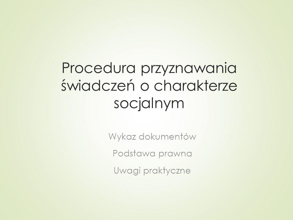 Procedura przyznawania świadczeń o charakterze socjalnym Wykaz dokumentów Podstawa prawna Uwagi praktyczne