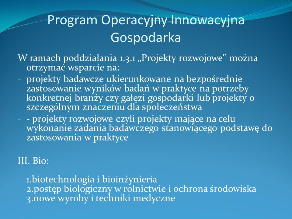 """Program Operacyjny Innowacyjna Gospodarka W ramach poddziałania 1.3.1 """"Projekty rozwojowe"""" można otrzymać wsparcie na: - projekty badawcze ukierunkowa"""