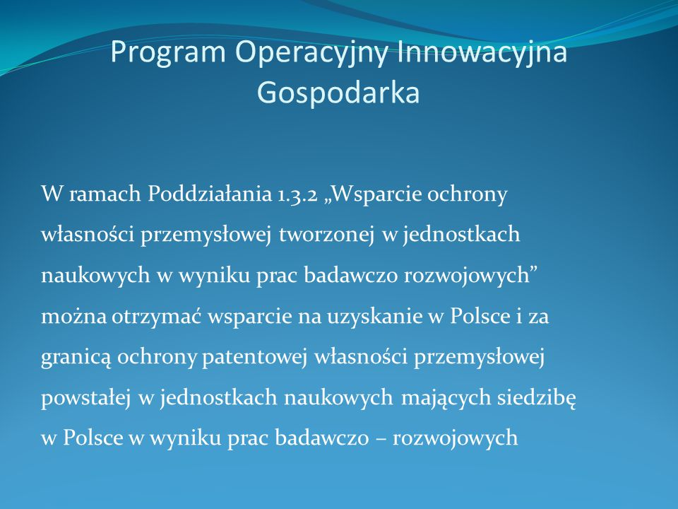 """Program Operacyjny Innowacyjna Gospodarka W ramach Poddziałania 1.3.2 """"Wsparcie ochrony własności przemysłowej tworzonej w jednostkach naukowych w wyn"""