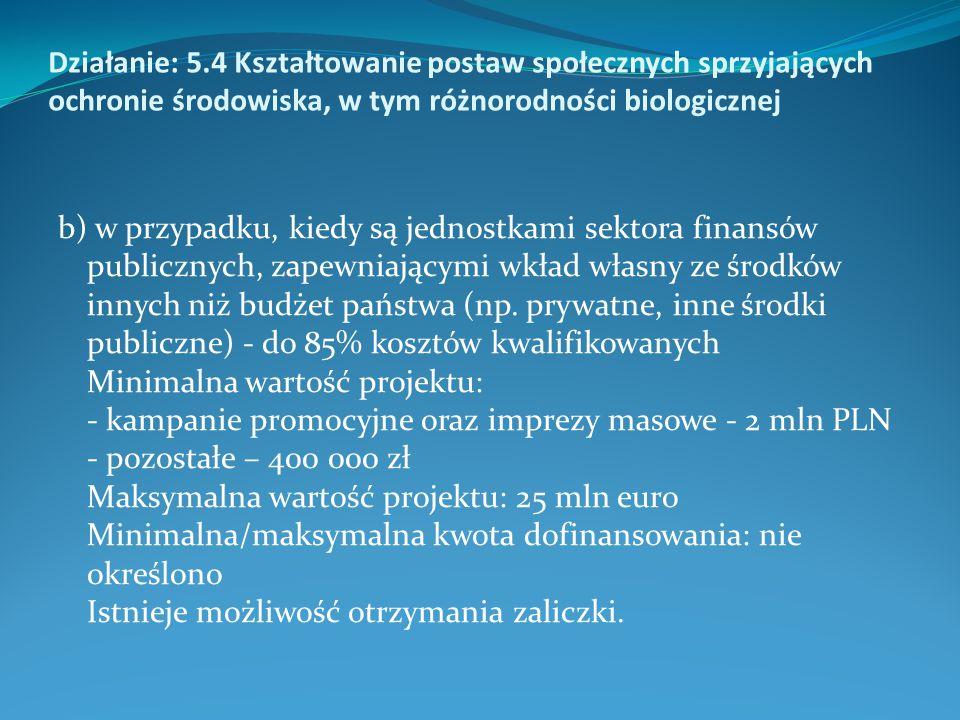 Działanie: 5.4 Kształtowanie postaw społecznych sprzyjających ochronie środowiska, w tym różnorodności biologicznej b) w przypadku, kiedy są jednostka