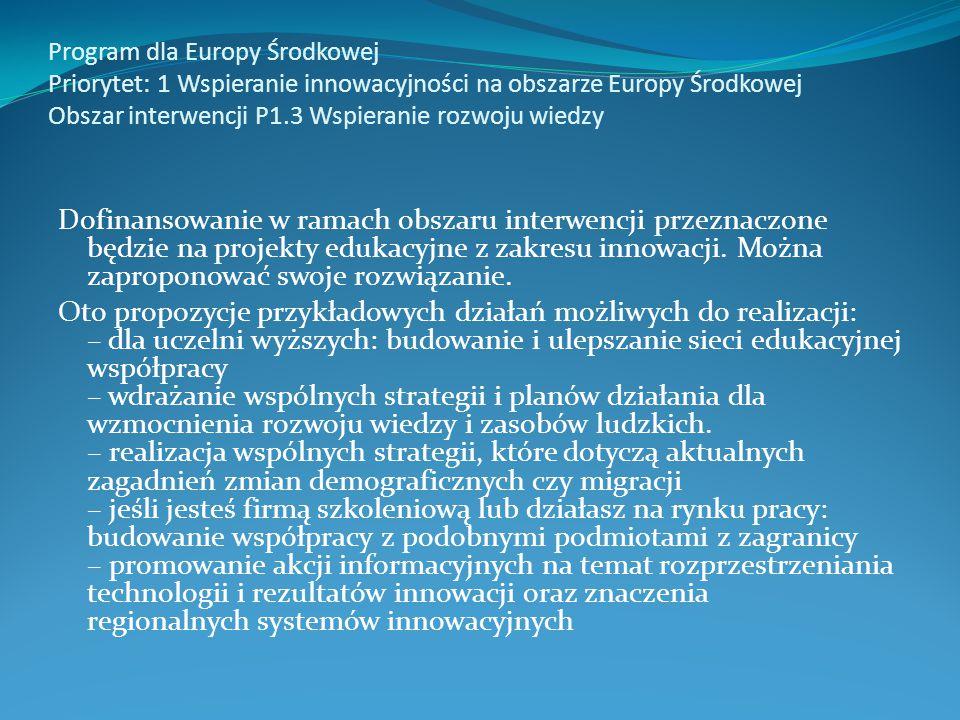 Program dla Europy Środkowej Priorytet: 1 Wspieranie innowacyjności na obszarze Europy Środkowej Obszar interwencji P1.3 Wspieranie rozwoju wiedzy Dof