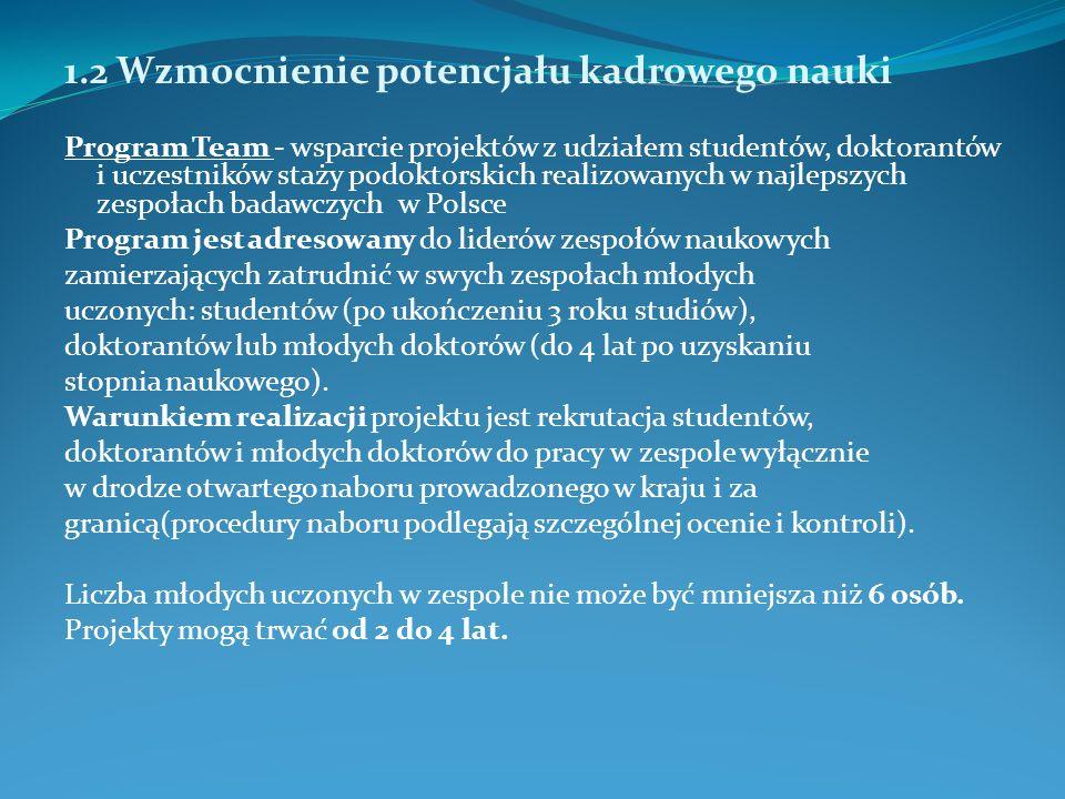 1.2 Wzmocnienie potencjału kadrowego nauki Międzynarodowe Projekty Doktoranckie (MPD) wsparcie jednostek współpracujących z partnerem zagranicznym przy realizacji studiów doktoranckich Program adresowany jest do konsorcjów naukowych złożonych z co najmniej jednej instytucji polskiej i co najmniej jednej zagranicznej, prowadzących wspólnie projekty doktoranckie.