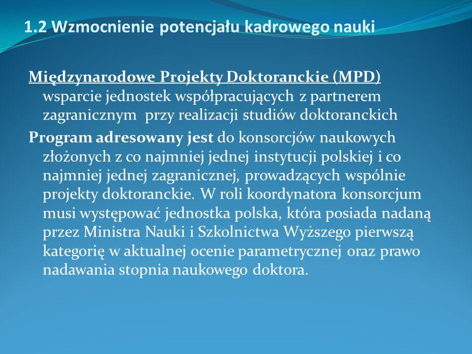 Międzynarodowe Projekty Doktoranckie (MPD) Konsorcjum ubiegające się o finansowanie projektu musi dokonywać wyboru doktorantów w drodze otwartej, międzynarodowej rekrutacji przeprowadzanej jednorazowo lub w pierwszym i drugim roku trwania projektu.