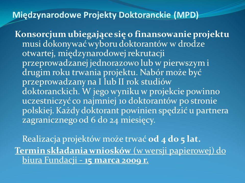 Międzynarodowe Projekty Doktoranckie (MPD) Konsorcjum ubiegające się o finansowanie projektu musi dokonywać wyboru doktorantów w drodze otwartej, międ