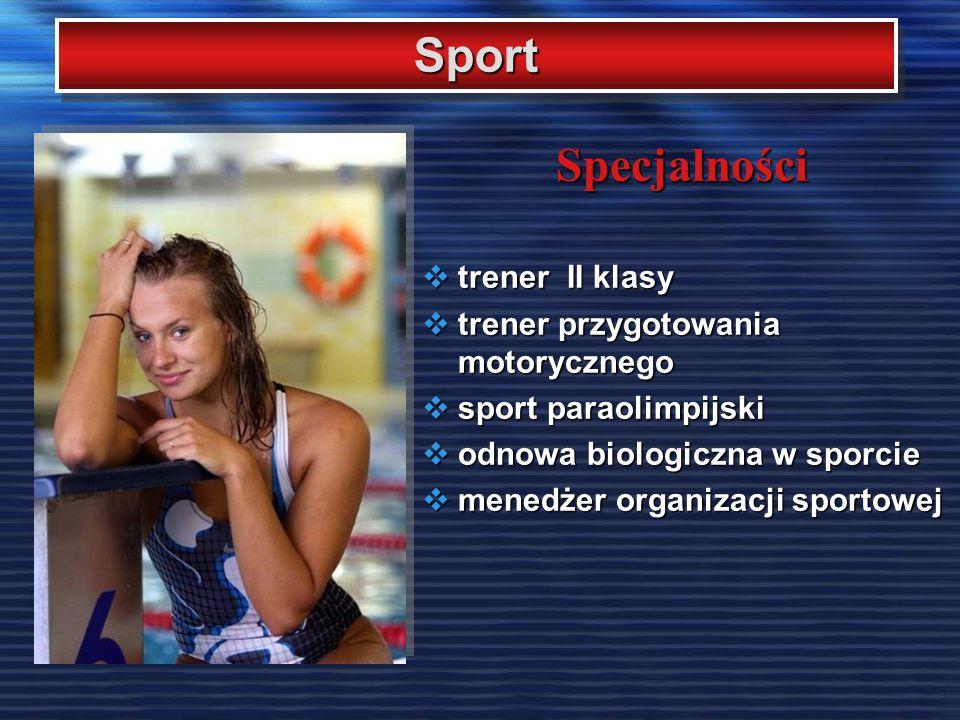 SportSport Specjalności  trener II klasy  trener przygotowania motorycznego  sport paraolimpijski  odnowa biologiczna w sporcie  menedżer organizacji sportowej