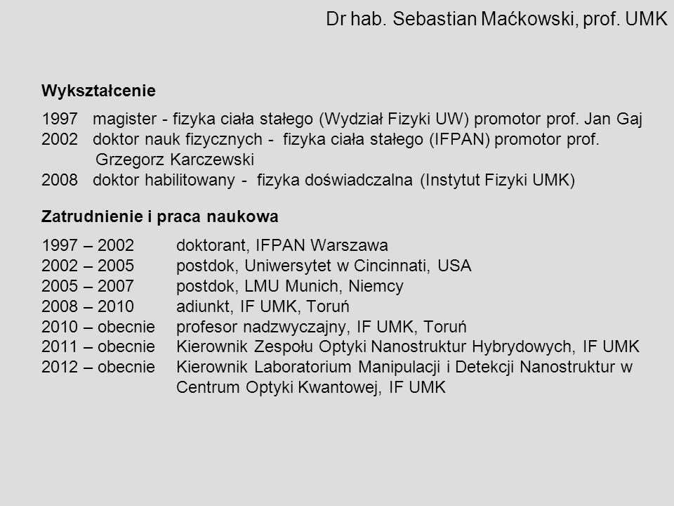 Dr hab. Sebastian Maćkowski, prof. UMK Wykształcenie 1997 magister - fizyka ciała stałego (Wydział Fizyki UW) promotor prof. Jan Gaj 2002 doktor nauk