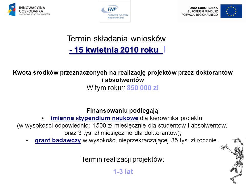 Kwota środków przeznaczonych na realizację projektów przez doktorantów i absolwentów W tym roku:: 850 000 zł Termin składania wniosków - 15 kwietnia 2