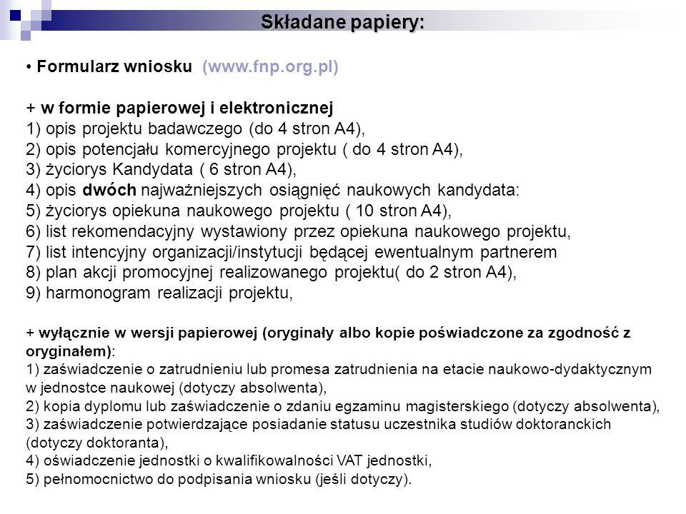 Składane papiery: Formularz wniosku (www.fnp.org.pl) + w formie papierowej i elektronicznej 1) opis projektu badawczego (do 4 stron A4), 2) opis poten