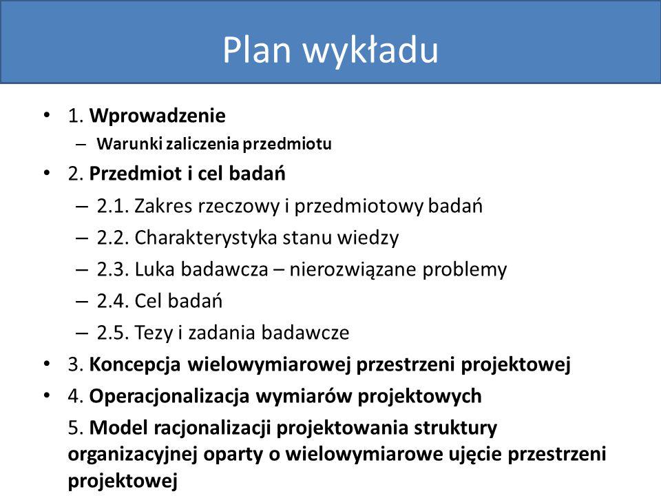 Plan wykładu 1. Wprowadzenie – Warunki zaliczenia przedmiotu 2. Przedmiot i cel badań – 2.1. Zakres rzeczowy i przedmiotowy badań – 2.2. Charakterysty