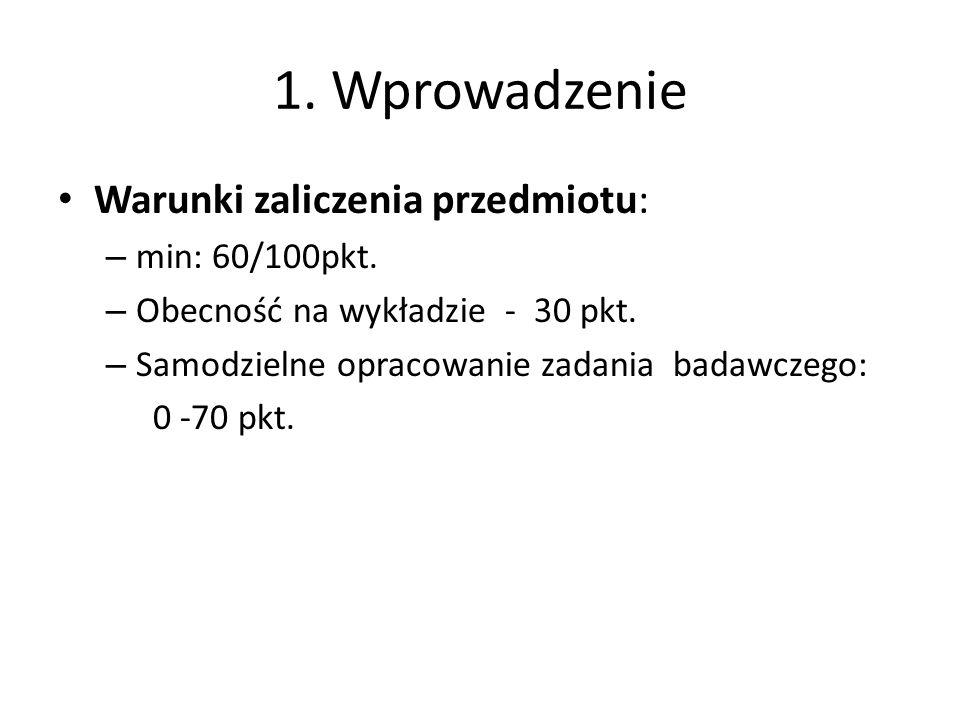 1. Wprowadzenie Warunki zaliczenia przedmiotu: – min: 60/100pkt. – Obecność na wykładzie - 30 pkt. – Samodzielne opracowanie zadania badawczego: 0 -70