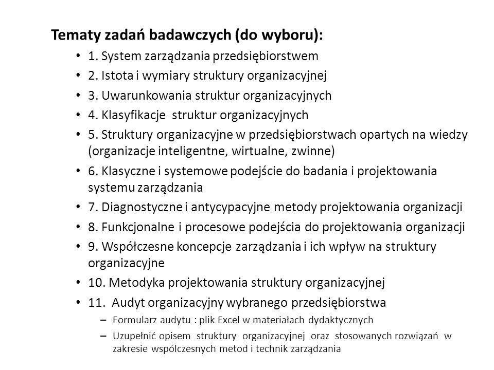 Tematy zadań badawczych (do wyboru): 1. System zarządzania przedsiębiorstwem 2. Istota i wymiary struktury organizacyjnej 3. Uwarunkowania struktur or
