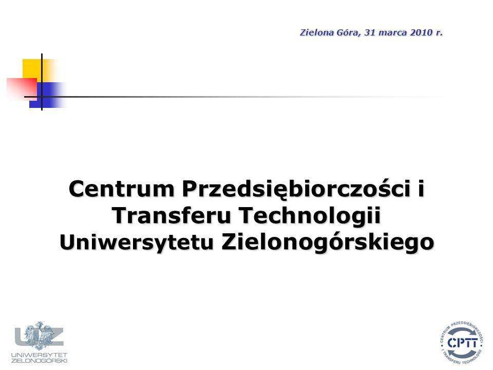 Centrum Przedsiębiorczości i Transferu Technologii Uniwersytetu Zielonogórskiego Zielona Góra, 31 marca 2010 r.