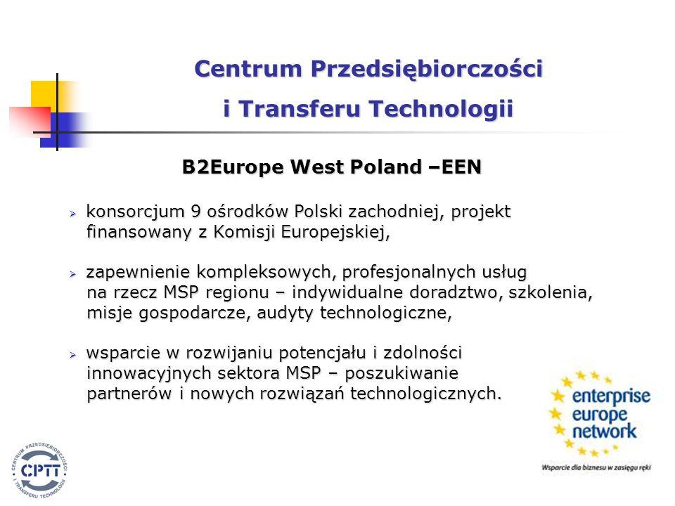 B2Europe West Poland –EEN  konsorcjum 9 ośrodków Polski zachodniej, projekt finansowany z Komisji Europejskiej, finansowany z Komisji Europejskiej,  zapewnienie kompleksowych, profesjonalnych usług na rzecz MSP regionu – indywidualne doradztwo, szkolenia, na rzecz MSP regionu – indywidualne doradztwo, szkolenia, misje gospodarcze, audyty technologiczne, misje gospodarcze, audyty technologiczne,  wsparcie w rozwijaniu potencjału i zdolności innowacyjnych sektora MSP – poszukiwanie innowacyjnych sektora MSP – poszukiwanie partnerów i nowych rozwiązań technologicznych.