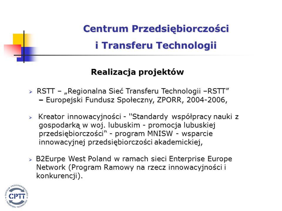 """Realizacja projektów  RSTT – """"RegionalnaSiećTransferuTechnologii –RSTT  RSTT – """"Regionalna Sieć Transferu Technologii –RSTT – Europejski Fundusz Społeczny, ZPORR, 2004-2006, – Europejski Fundusz Społeczny, ZPORR, 2004-2006,  Kreator innowacyjności - Standardy współpracy nauki z gospodarką w woj."""